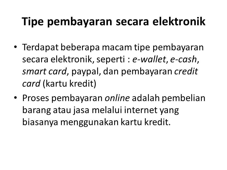 Tipe pembayaran secara elektronik Terdapat beberapa macam tipe pembayaran secara elektronik, seperti : e-wallet, e-cash, smart card, paypal, dan pemba
