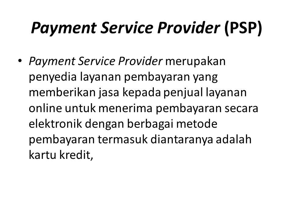 Payment Service Provider (PSP) Payment Service Provider merupakan penyedia layanan pembayaran yang memberikan jasa kepada penjual layanan online untuk