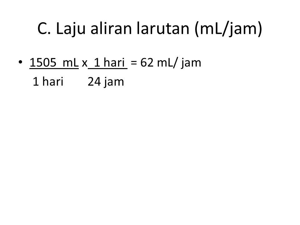 C. Laju aliran larutan (mL/jam) 1505 mL x 1 hari = 62 mL/ jam 1 hari 24 jam