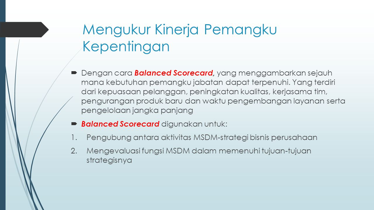 Mengukur Kinerja Pemangku Kepentingan  Dengan cara Balanced Scorecard, yang menggambarkan sejauh mana kebutuhan pemangku jabatan dapat terpenuhi. Yan