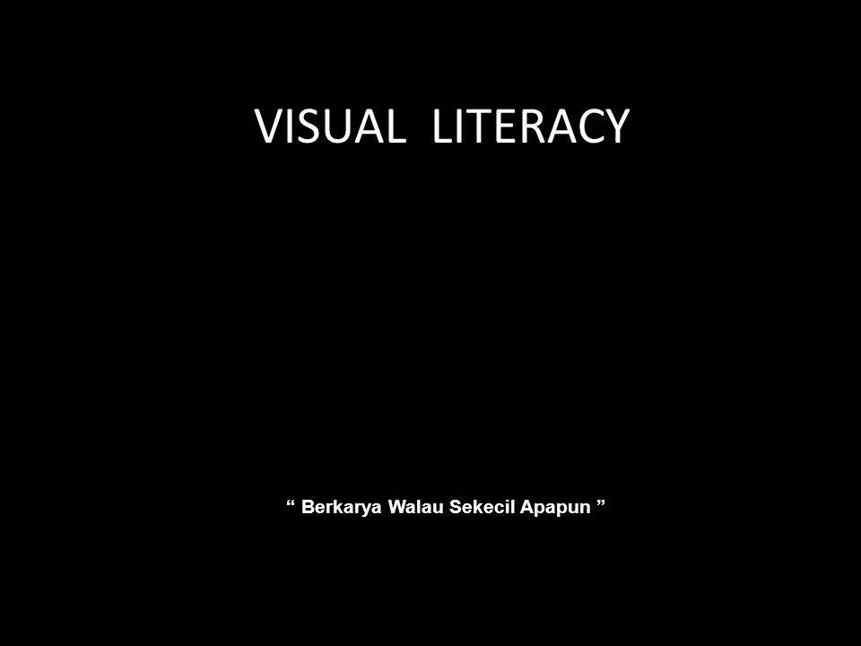 "VISUAL LITERACY "" Berkarya Walau Sekecil Apapun """