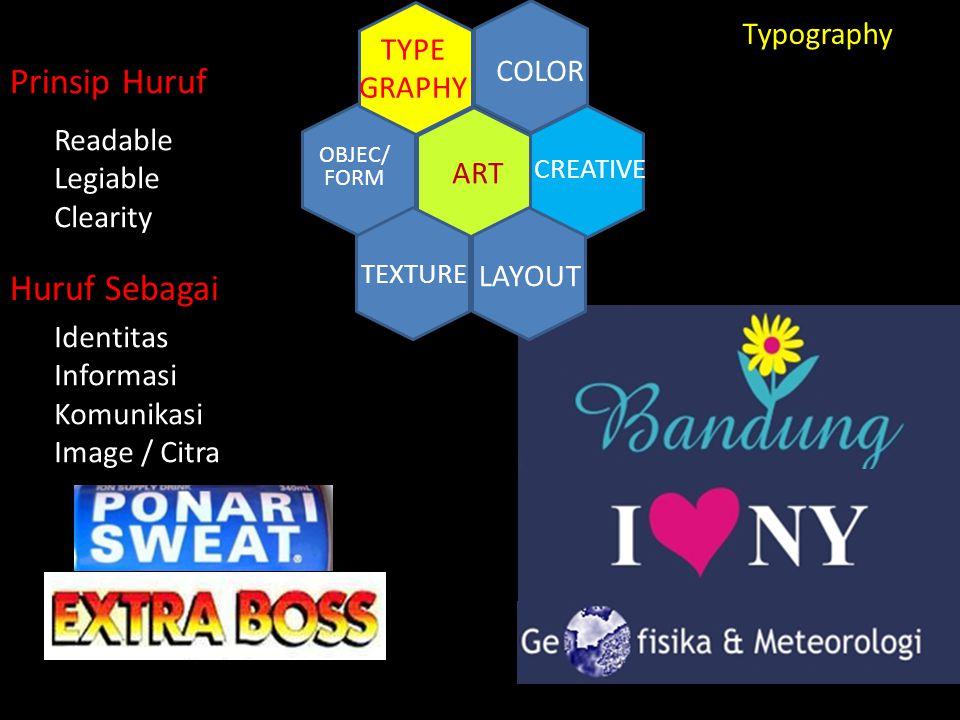 CREATIVE ART COLOR TYPE GRAPHY TEXTURE LAYOUT OBJEC/ FORM Typography Readable Legiable Clearity Prinsip Huruf Identitas Informasi Komunikasi Image / C
