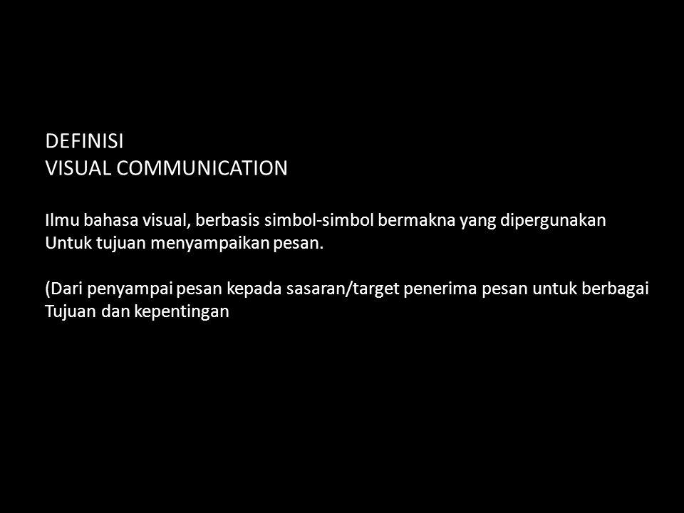 DEFINISI VISUAL COMMUNICATION Ilmu bahasa visual, berbasis simbol-simbol bermakna yang dipergunakan Untuk tujuan menyampaikan pesan. (Dari penyampai p