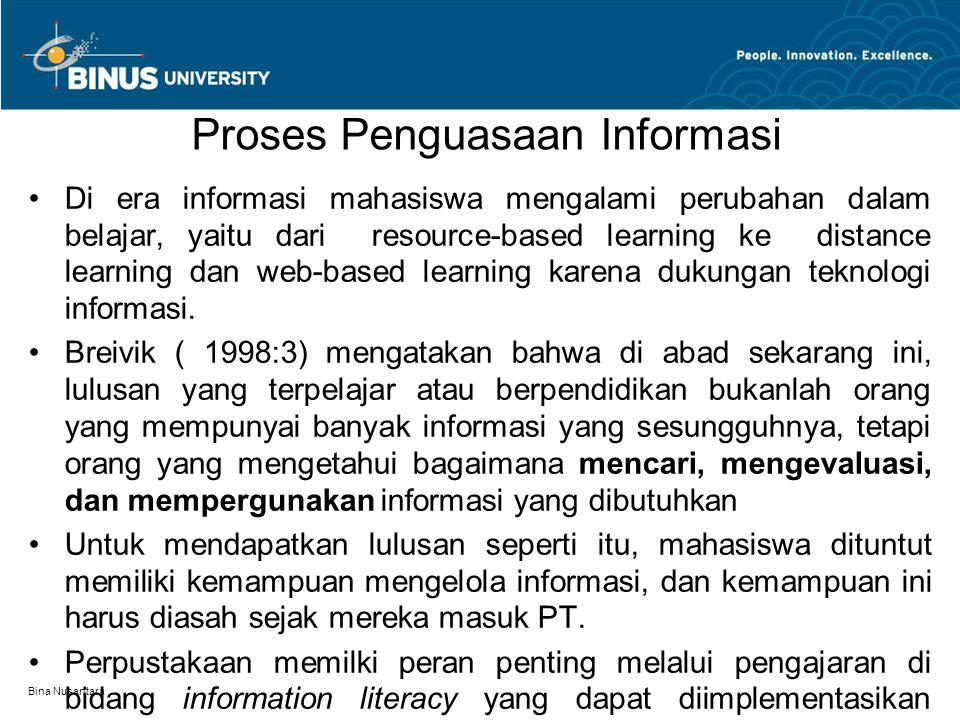 Bina Nusantara Proses Penguasaan Informasi Di era informasi mahasiswa mengalami perubahan dalam belajar, yaitu dari resource-based learning ke distance learning dan web-based learning karena dukungan teknologi informasi.