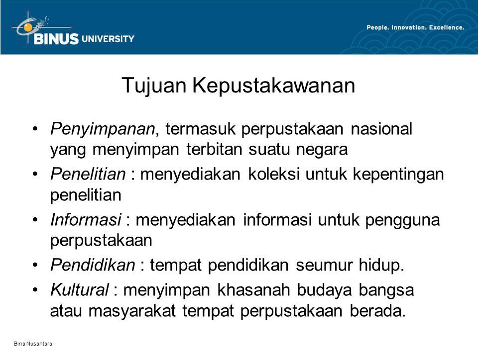 Bina Nusantara Tujuan Kepustakawanan Penyimpanan, termasuk perpustakaan nasional yang menyimpan terbitan suatu negara Penelitian : menyediakan koleksi untuk kepentingan penelitian Informasi : menyediakan informasi untuk pengguna perpustakaan Pendidikan : tempat pendidikan seumur hidup.