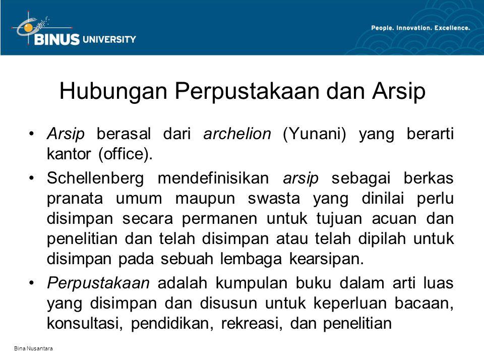 Bina Nusantara Hubungan Perpustakaan dan Arsip Arsip berasal dari archelion (Yunani) yang berarti kantor (office).