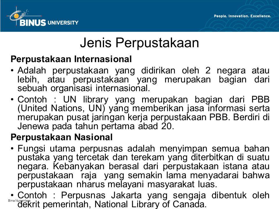 Bina Nusantara Jenis Perpustakaan Perpustakaan Internasional Adalah perpustakaan yang didirikan oleh 2 negara atau lebih, atau perpustakaan yang merupakan bagian dari sebuah organisasi internasional.