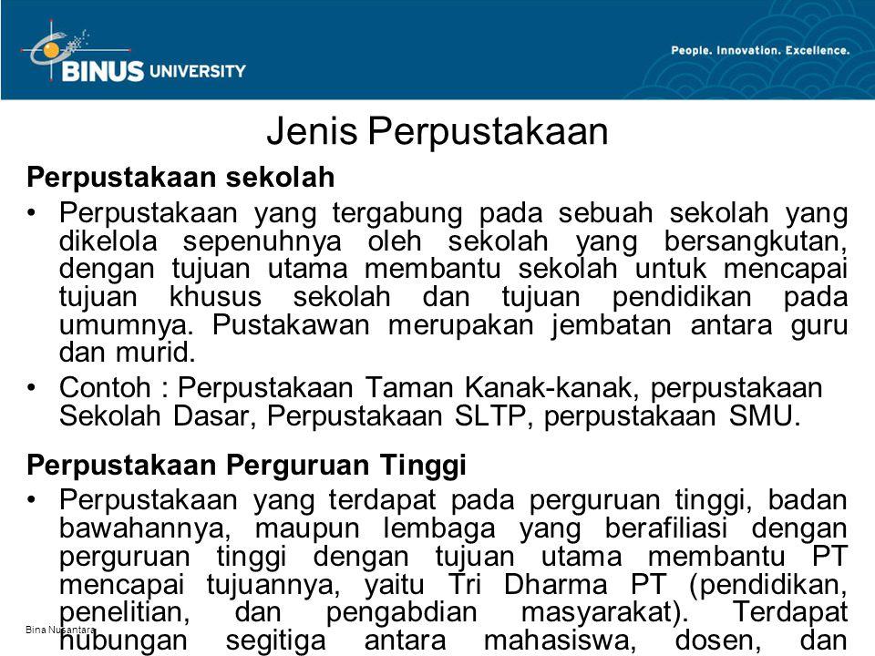 Bina Nusantara Jenis Perpustakaan Perpustakaan sekolah Perpustakaan yang tergabung pada sebuah sekolah yang dikelola sepenuhnya oleh sekolah yang bersangkutan, dengan tujuan utama membantu sekolah untuk mencapai tujuan khusus sekolah dan tujuan pendidikan pada umumnya.