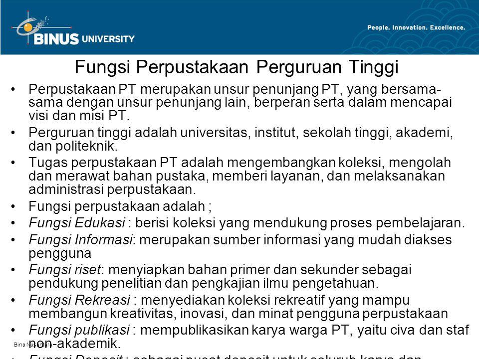 Bina Nusantara Fungsi Perpustakaan Perguruan Tinggi Perpustakaan PT merupakan unsur penunjang PT, yang bersama- sama dengan unsur penunjang lain, berperan serta dalam mencapai visi dan misi PT.