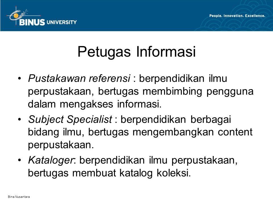 Bina Nusantara Petugas Informasi Pustakawan referensi : berpendidikan ilmu perpustakaan, bertugas membimbing pengguna dalam mengakses informasi.