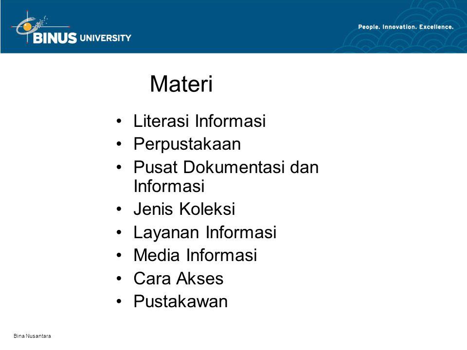 Bina Nusantara Literasi Informasi Perpustakaan Pusat Dokumentasi dan Informasi Jenis Koleksi Layanan Informasi Media Informasi Cara Akses Pustakawan Materi