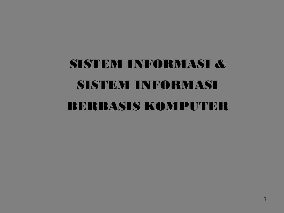 2 SISTEM INFORMASI Pengertian Sistem Informasi Informasi adalah data yang telah di olah menjadi bentuk yang berarti begi penerimanya dan bermanfaat dalam mengambil keputusan saat ini atau mendatang.