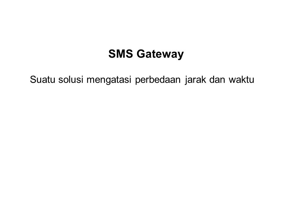 SMS Gateway Suatu solusi mengatasi perbedaan jarak dan waktu