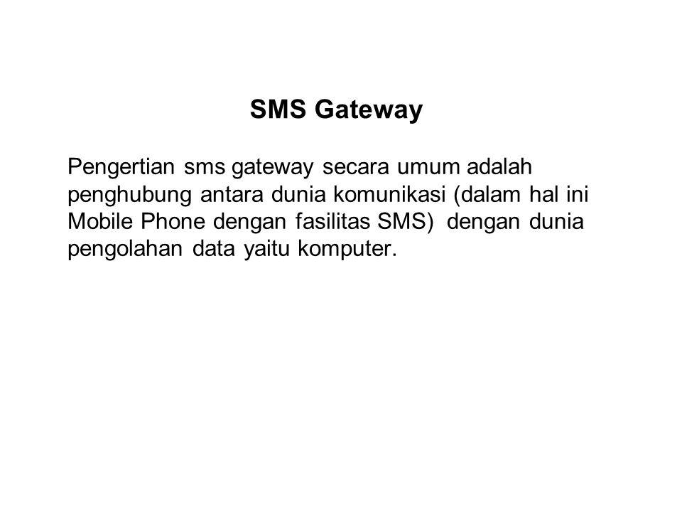 SMS Gateway Pengertian sms gateway secara umum adalah penghubung antara dunia komunikasi (dalam hal ini Mobile Phone dengan fasilitas SMS) dengan duni