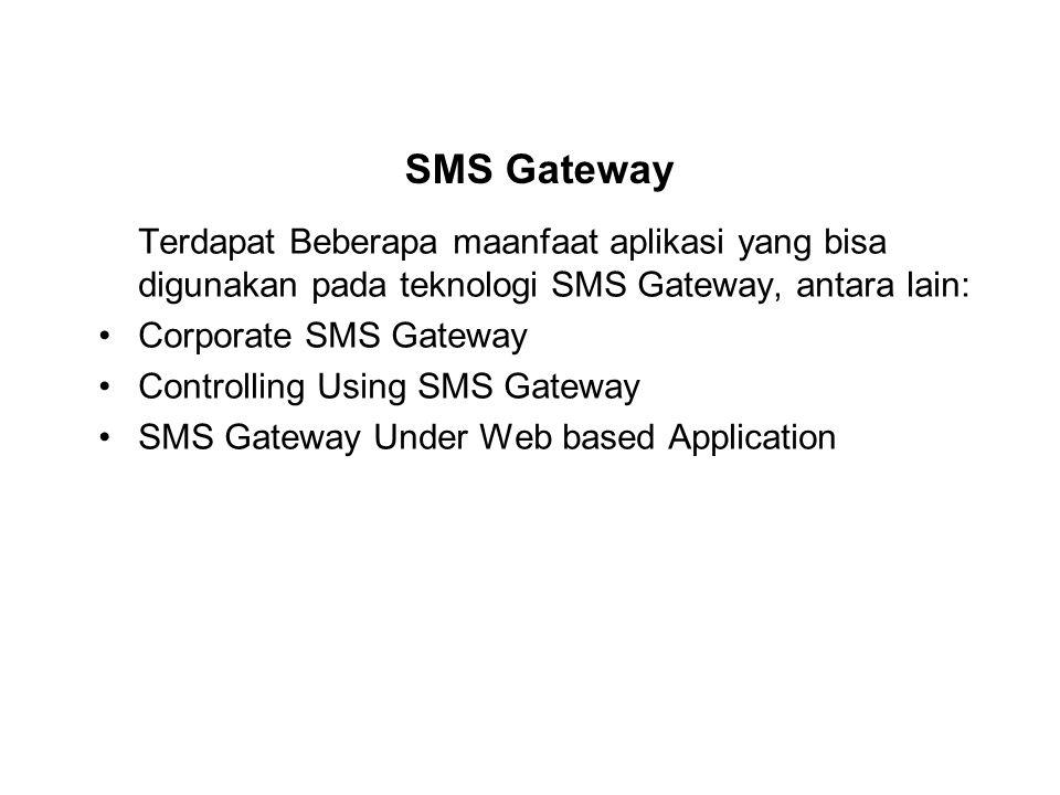 SMS Gateway Terdapat Beberapa maanfaat aplikasi yang bisa digunakan pada teknologi SMS Gateway, antara lain: Corporate SMS Gateway Controlling Using S