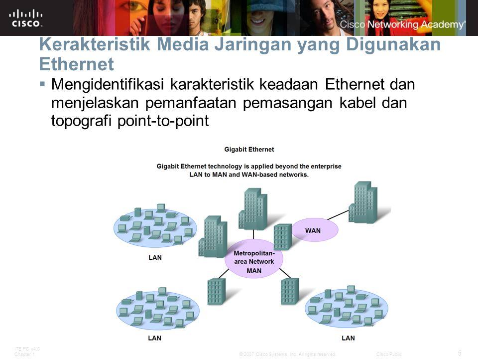 ITE PC v4.0 Chapter 1 5 © 2007 Cisco Systems, Inc. All rights reserved.Cisco Public Kerakteristik Media Jaringan yang Digunakan Ethernet  Mengidentif