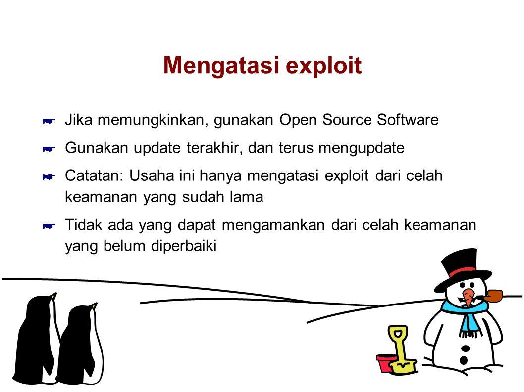Mengatasi exploit ☛ Jika memungkinkan, gunakan Open Source Software ☛ Gunakan update terakhir, dan terus mengupdate ☛ Catatan: Usaha ini hanya mengatasi exploit dari celah keamanan yang sudah lama ☛ Tidak ada yang dapat mengamankan dari celah keamanan yang belum diperbaiki