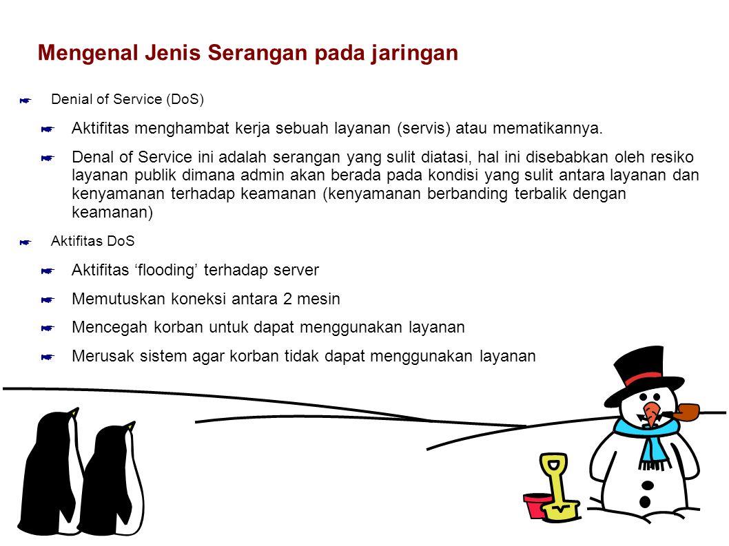 Mengenal Jenis Serangan pada jaringan ☛ Denial of Service (DoS) ☛ Aktifitas menghambat kerja sebuah layanan (servis) atau mematikannya. ☛ Denal of Ser