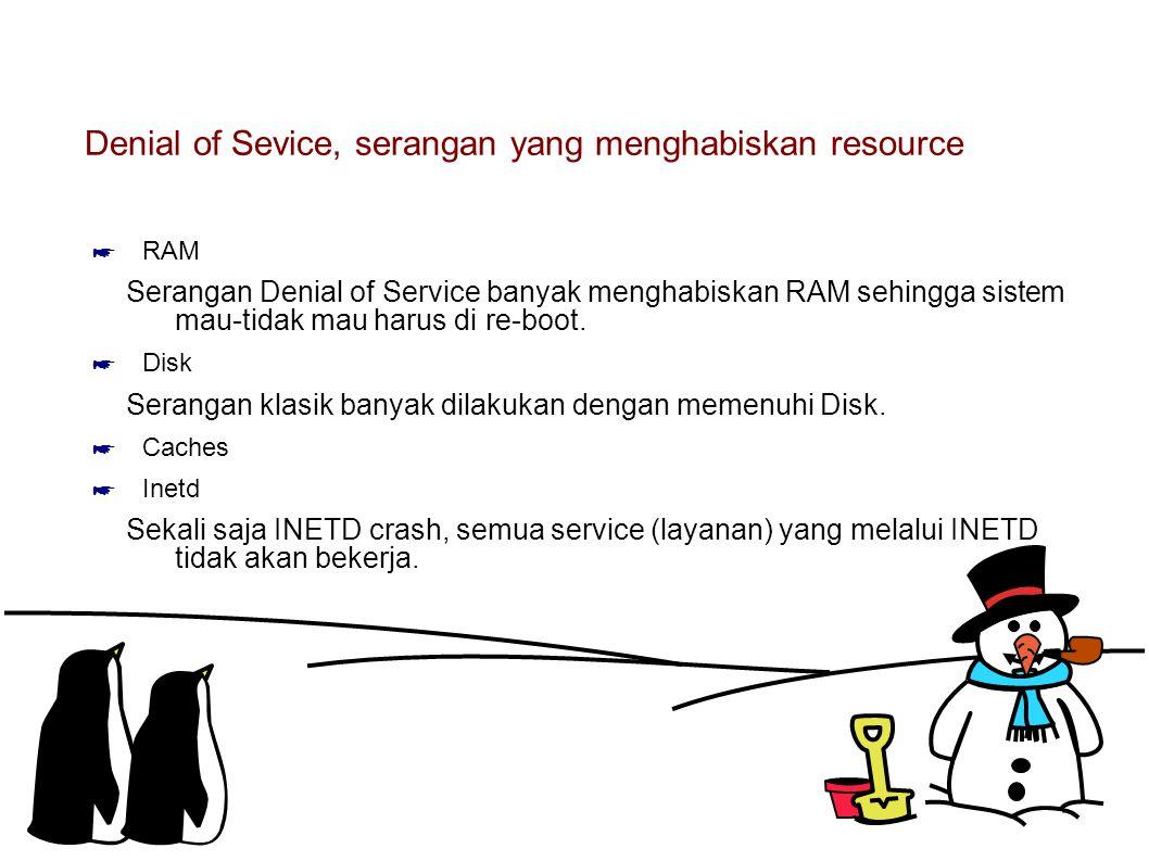 Denial of Sevice, serangan yang menghabiskan resource ☛ RAM Serangan Denial of Service banyak menghabiskan RAM sehingga sistem mau-tidak mau harus di re-boot.