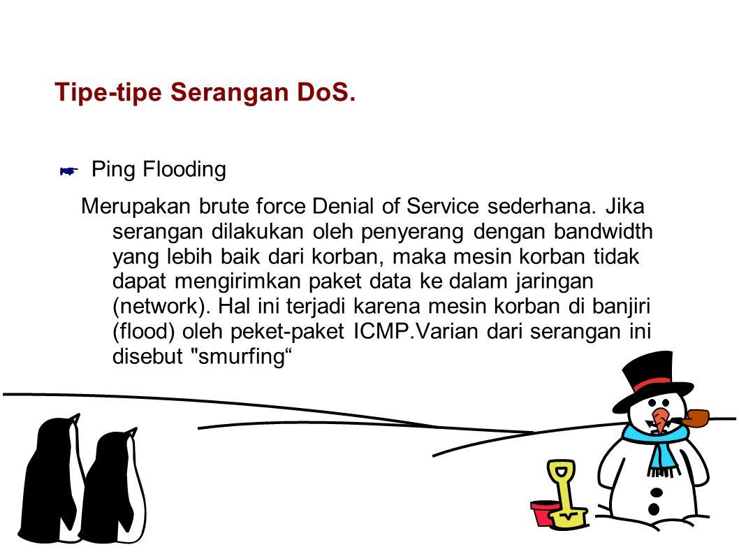 Tipe-tipe Serangan DoS. ☛ Ping Flooding Merupakan brute force Denial of Service sederhana. Jika serangan dilakukan oleh penyerang dengan bandwidth yan