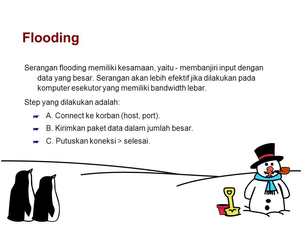 Flooding Serangan flooding memiliki kesamaan, yaitu - membanjiri input dengan data yang besar. Serangan akan lebih efektif jika dilakukan pada kompute
