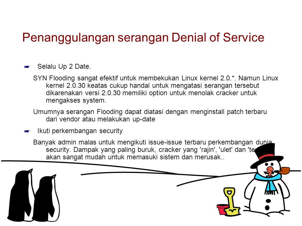 Penanggulangan serangan Denial of Service ☛ Selalu Up 2 Date. SYN Flooding sangat efektif untuk membekukan Linux kernel 2.0.*. Namun Linux kernel 2.0.