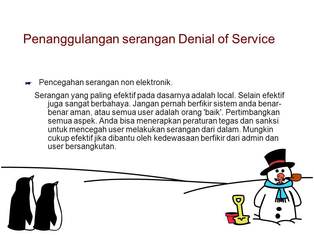 Penanggulangan serangan Denial of Service ☛ Pencegahan serangan non elektronik. Serangan yang paling efektif pada dasarnya adalah local. Selain efekti