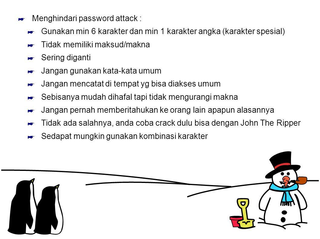 ☛ Menghindari password attack : ☛ Gunakan min 6 karakter dan min 1 karakter angka (karakter spesial) ☛ Tidak memiliki maksud/makna ☛ Sering diganti ☛
