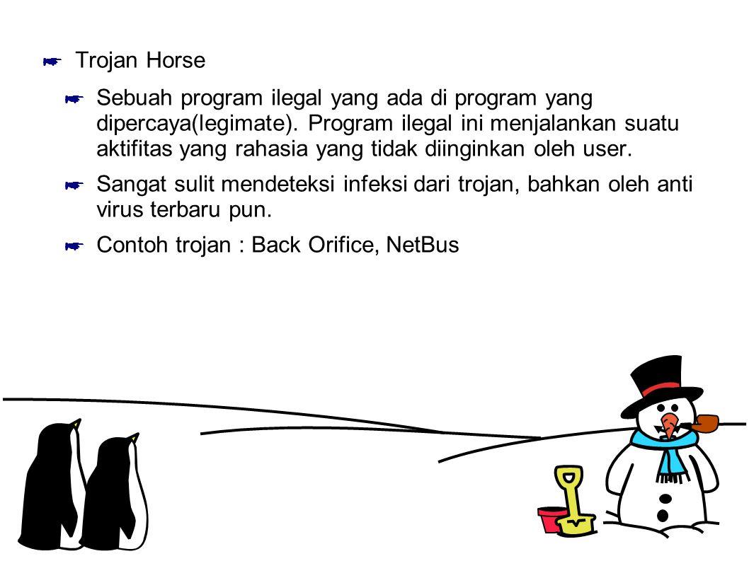 ☛ Trojan Horse ☛ Sebuah program ilegal yang ada di program yang dipercaya(legimate). Program ilegal ini menjalankan suatu aktifitas yang rahasia yang
