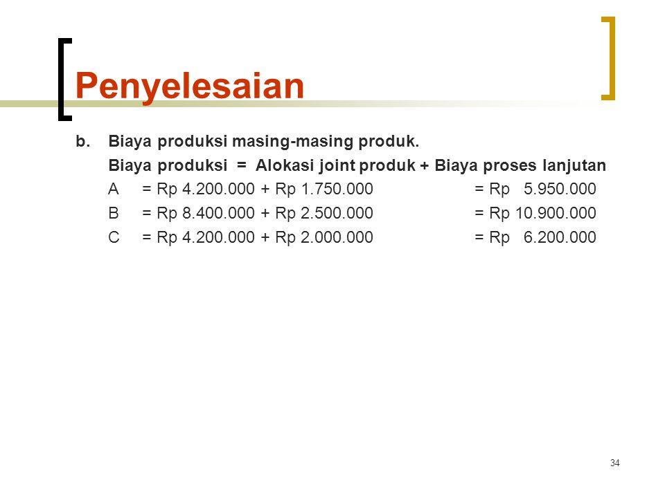 34 Penyelesaian b.Biaya produksi masing-masing produk.