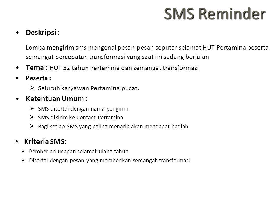 SMS Reminder Deskripsi : Lomba mengirim sms mengenai pesan-pesan seputar selamat HUT Pertamina beserta semangat percepatan transformasi yang saat ini