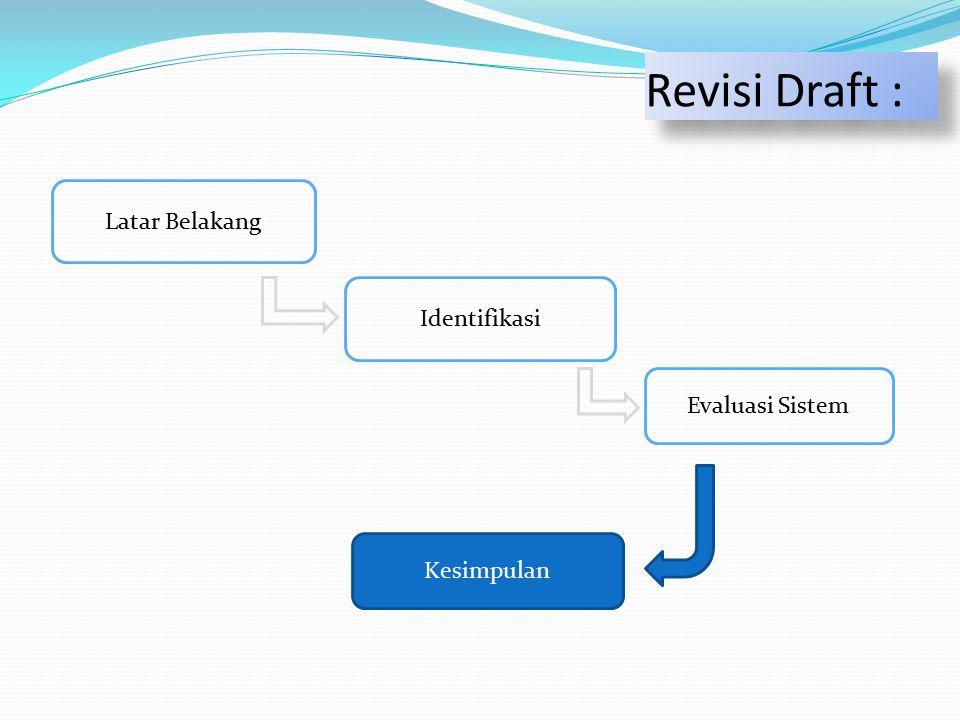 Latar Belakang Identifikasi Evaluasi Sistem Revisi Draft : Kesimpulan