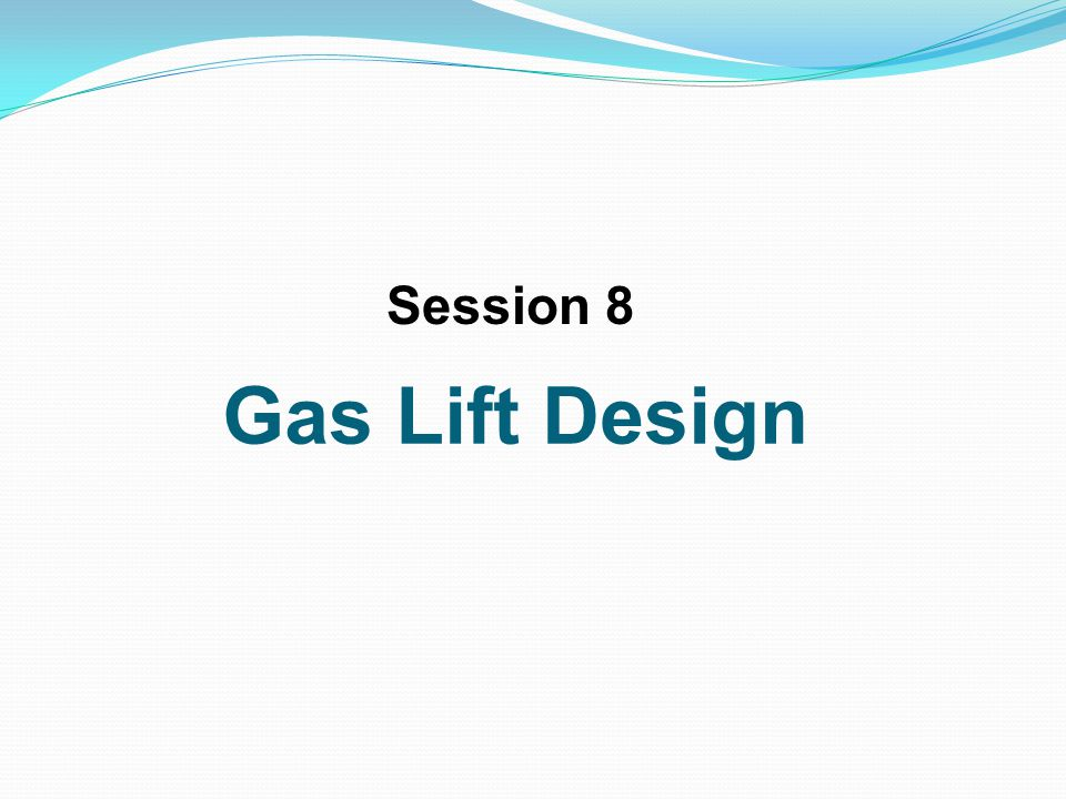 Gas Lift Design Session 8