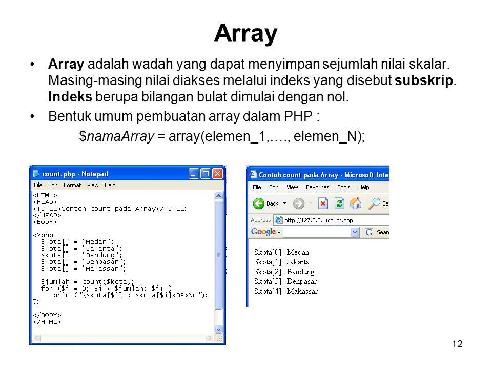 12 Array Array adalah wadah yang dapat menyimpan sejumlah nilai skalar.