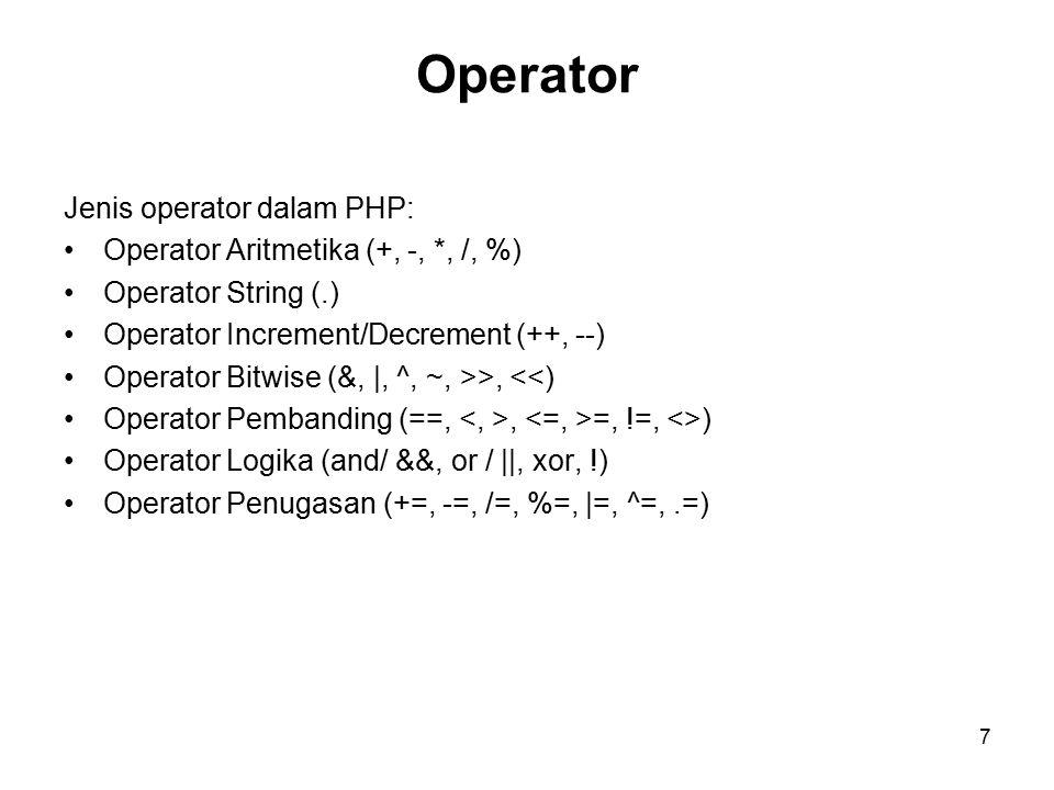 7 Operator Jenis operator dalam PHP: Operator Aritmetika (+, -, *, /, %) Operator String (.) Operator Increment/Decrement (++, --) Operator Bitwise (&, |, ^, ~, >>, <<) Operator Pembanding (==,, =, !=, <>) Operator Logika (and/ &&, or / ||, xor, !) Operator Penugasan (+=, -=, /=, %=, |=, ^=,.=)