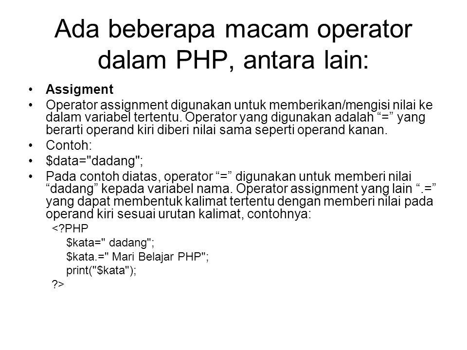 Ada beberapa macam operator dalam PHP, antara lain: Assigment Operator assignment digunakan untuk memberikan/mengisi nilai ke dalam variabel tertentu.
