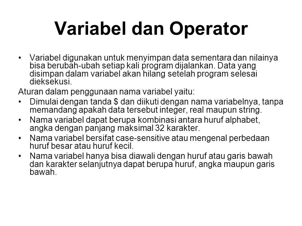 Variabel dan Operator Variabel digunakan untuk menyimpan data sementara dan nilainya bisa berubah-ubah setiap kali program dijalankan.