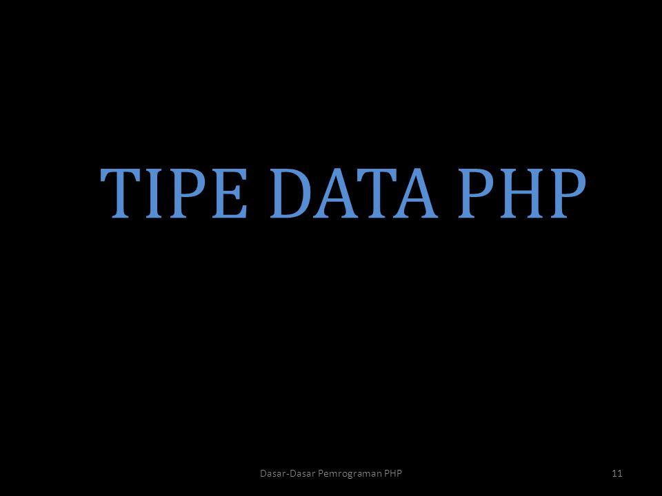 TIPE DATA PHP Dasar-Dasar Pemrograman PHP11