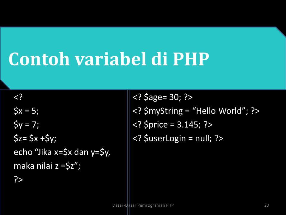 """Contoh variabel di PHP <? $x = 5; $y = 7; $z= $x +$y; echo """"Jika x=$x dan y=$y, maka nilai z =$z""""; ?> 20Dasar-Dasar Pemrograman PHP"""