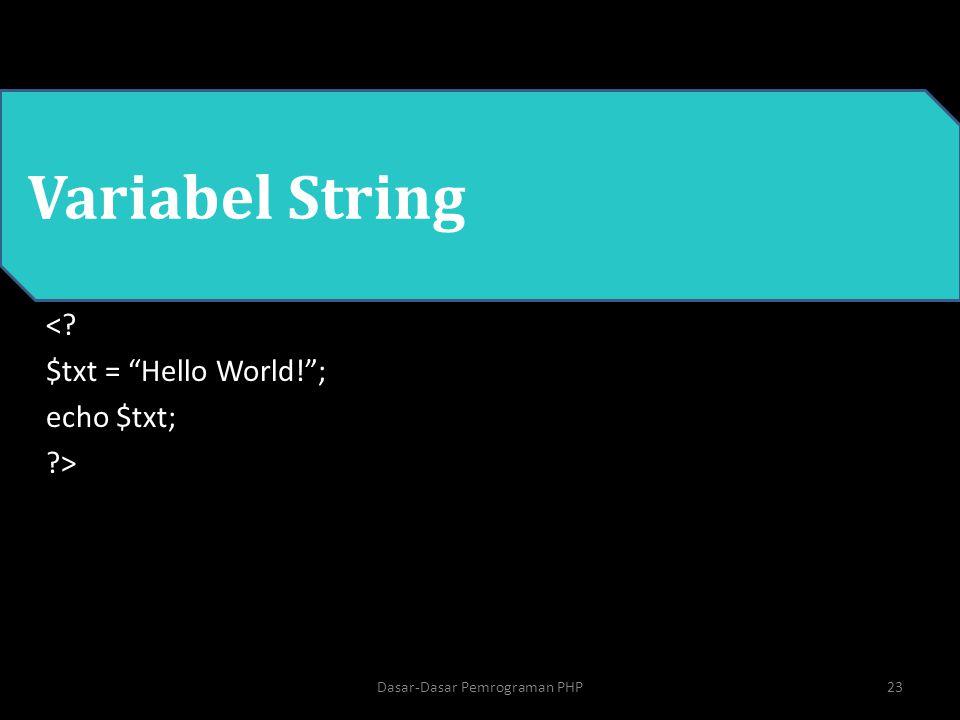 "PHP Variabel String <? $txt = ""Hello World!""; echo $txt; ?> 23Dasar-Dasar Pemrograman PHP"