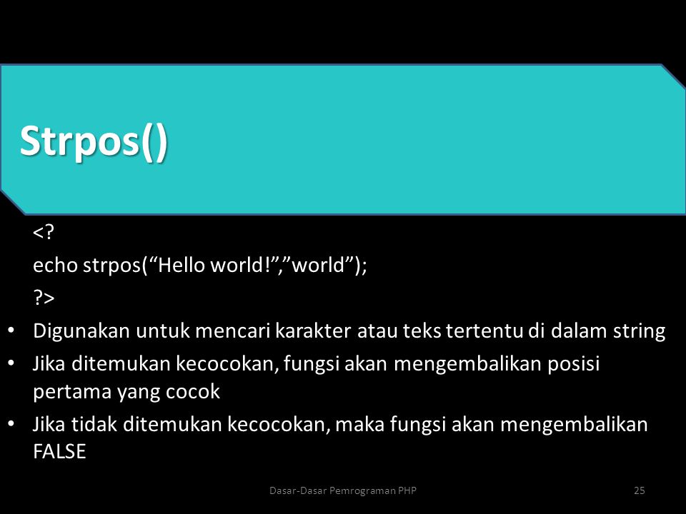 """Strpos() <? echo strpos(""""Hello world!"""",""""world""""); ?> Digunakan untuk mencari karakter atau teks tertentu di dalam string Jika ditemukan kecocokan, fung"""