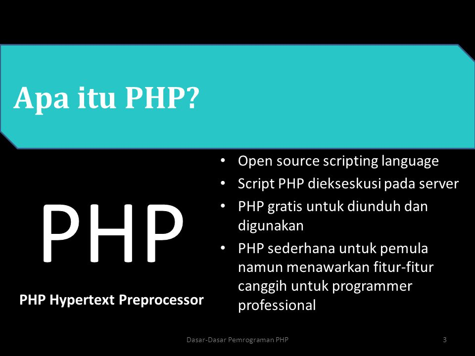 PHP PHP Hypertext Preprocessor Apa itu PHP? Open source scripting language Script PHP diekseskusi pada server PHP gratis untuk diunduh dan digunakan P