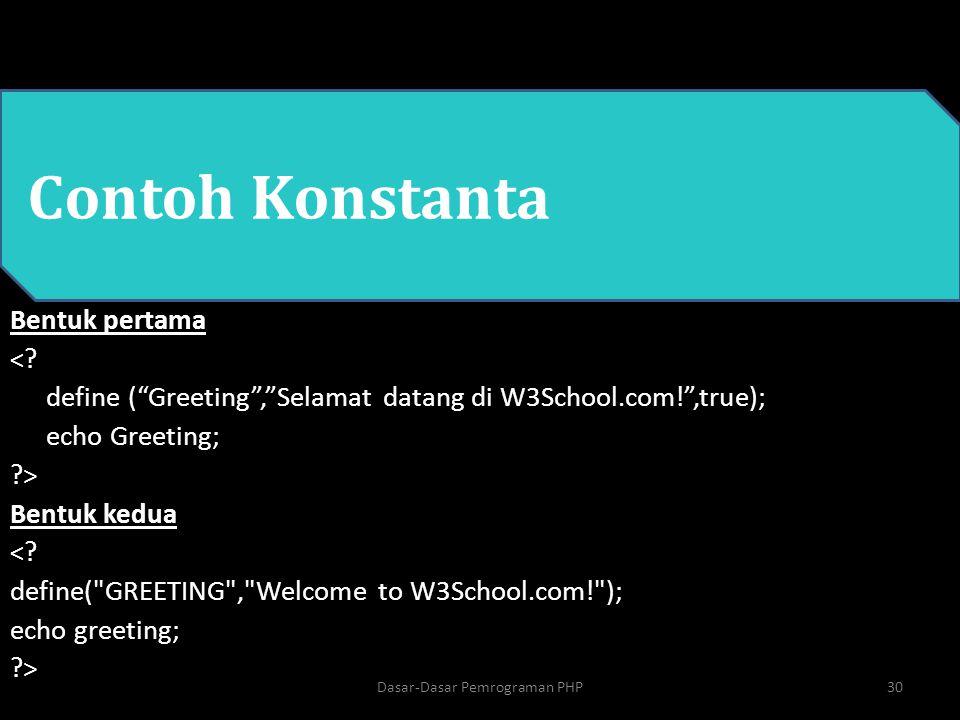"""Contoh Konstanta Bentuk pertama <? define (""""Greeting"""",""""Selamat datang di W3School.com!"""",true); echo Greeting; ?> Bentuk kedua <? define("""