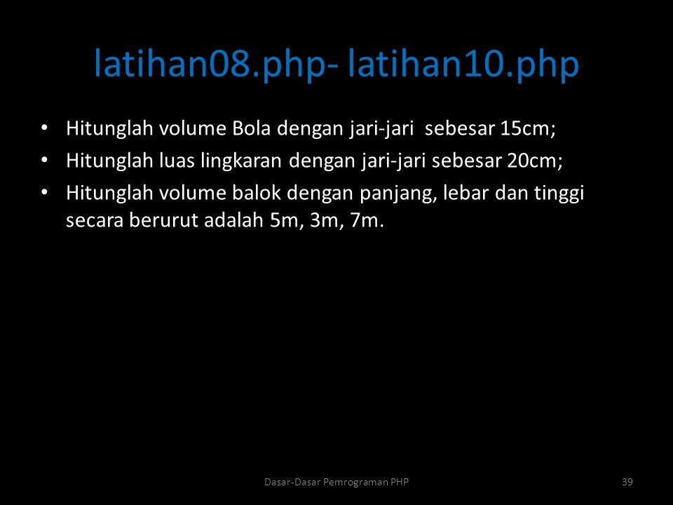 latihan08.php- latihan10.php Hitunglah volume Bola dengan jari-jari sebesar 15cm; Hitunglah luas lingkaran dengan jari-jari sebesar 20cm; Hitunglah vo