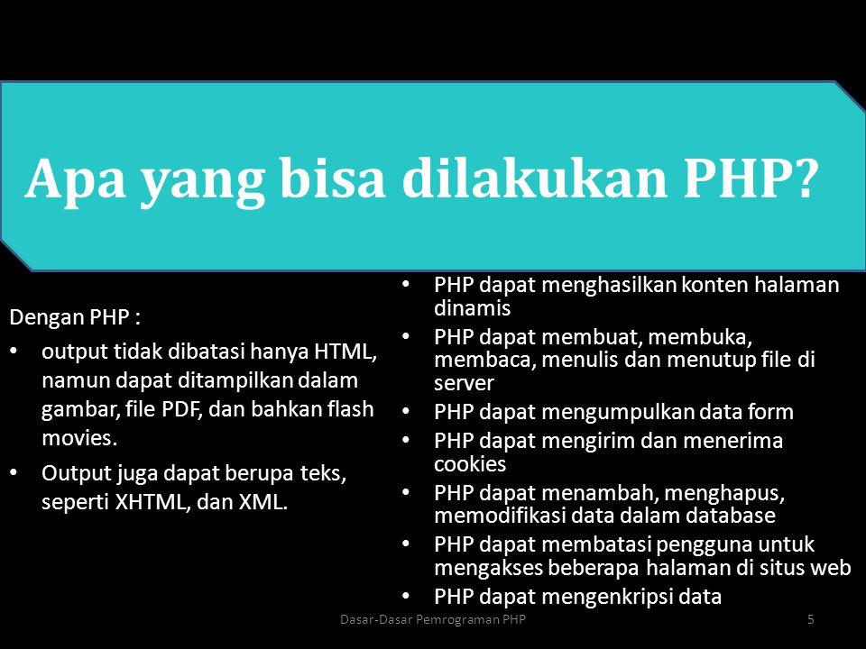 PHP Dengan PHP : output tidak dibatasi hanya HTML, namun dapat ditampilkan dalam gambar, file PDF, dan bahkan flash movies. Output juga dapat berupa t