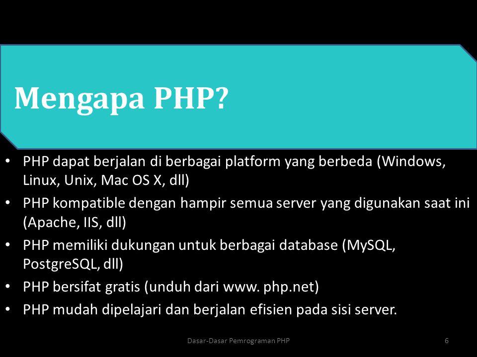PHP Mengapa PHP? PHP dapat berjalan di berbagai platform yang berbeda (Windows, Linux, Unix, Mac OS X, dll) PHP kompatible dengan hampir semua server