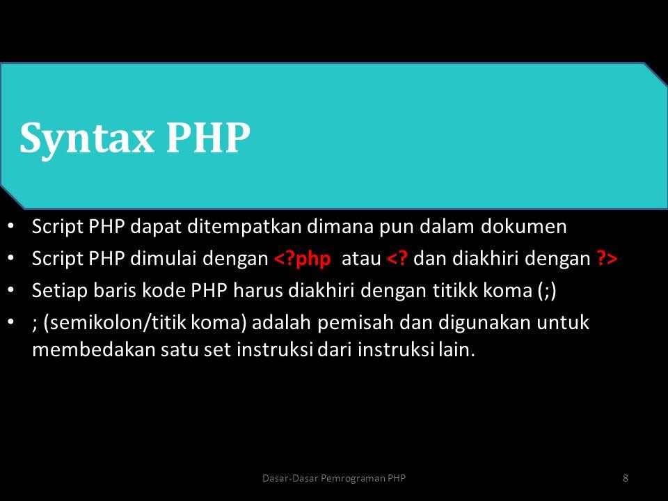 PHP Syntax PHP Script PHP dapat ditempatkan dimana pun dalam dokumen Script PHP dimulai dengan Setiap baris kode PHP harus diakhiri dengan titikk koma
