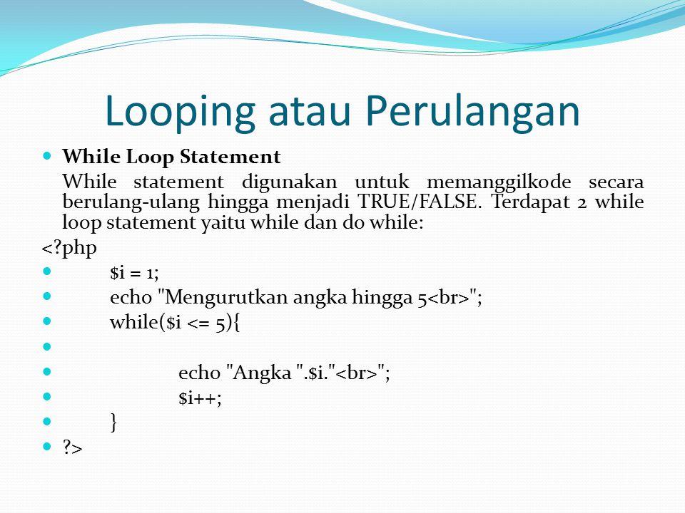 Looping atau Perulangan While Loop Statement While statement digunakan untuk memanggilkode secara berulang-ulang hingga menjadi TRUE/FALSE.
