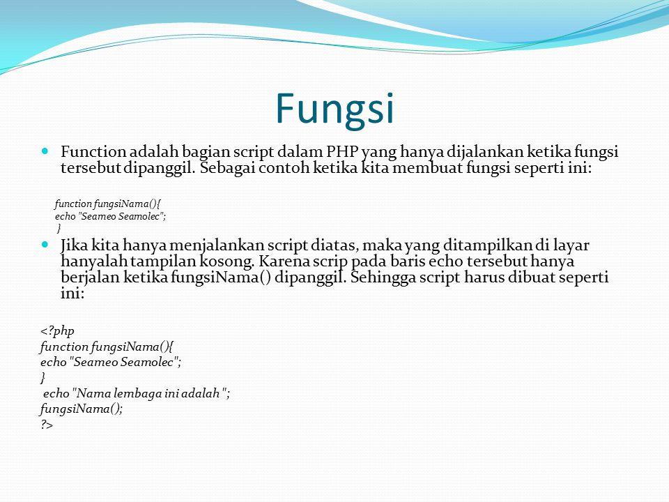Fungsi Function adalah bagian script dalam PHP yang hanya dijalankan ketika fungsi tersebut dipanggil.