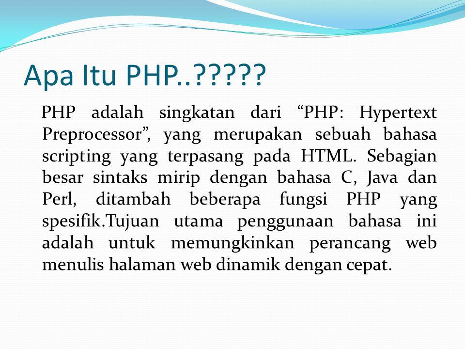 """Apa Itu PHP..????? PHP adalah singkatan dari """"PHP: Hypertext Preprocessor"""", yang merupakan sebuah bahasa scripting yang terpasang pada HTML. Sebagian"""
